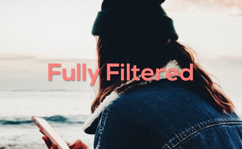Fully Filtered – Losing Freedom &Innocence